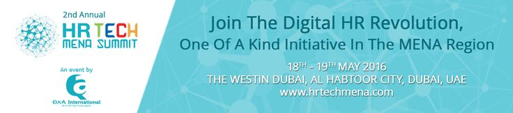 Join the digital HR revolution with one of a kind initiative in MENA Region. Take part in the 2nd Annual HR Tech MENA Summit on May 18-19, 2016 in Dubai, UAE. The HR Tech Weekly ® is proud to be a media partner of this event as powered by QNA International.