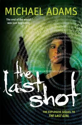 The Last Shot by Michael Adams - the explosive sequel to The Last Girl