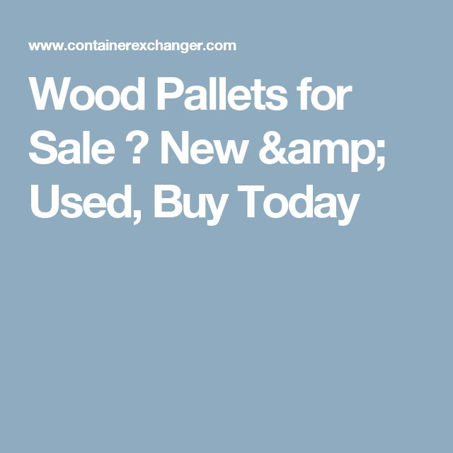 Wood Pallets for Sale � New & Used, Buy Today