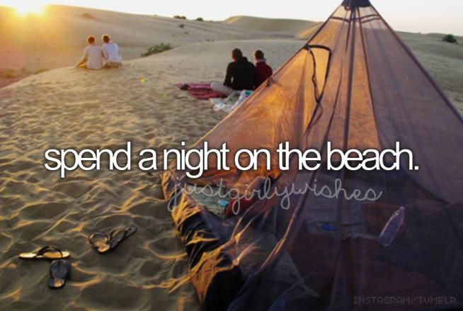 Bucket List: Spend a night on the beach. There is truly no place I would rather be...
