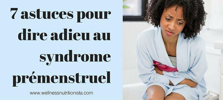 7 astuces pour dire adieu au syndrome prémenstruel - wellnessnutritionista