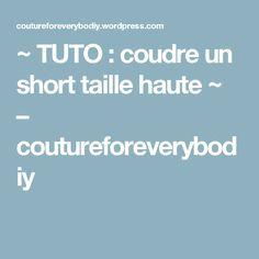 ~ TUTO : coudre un short taille haute ~ – coutureforeverybodiy
