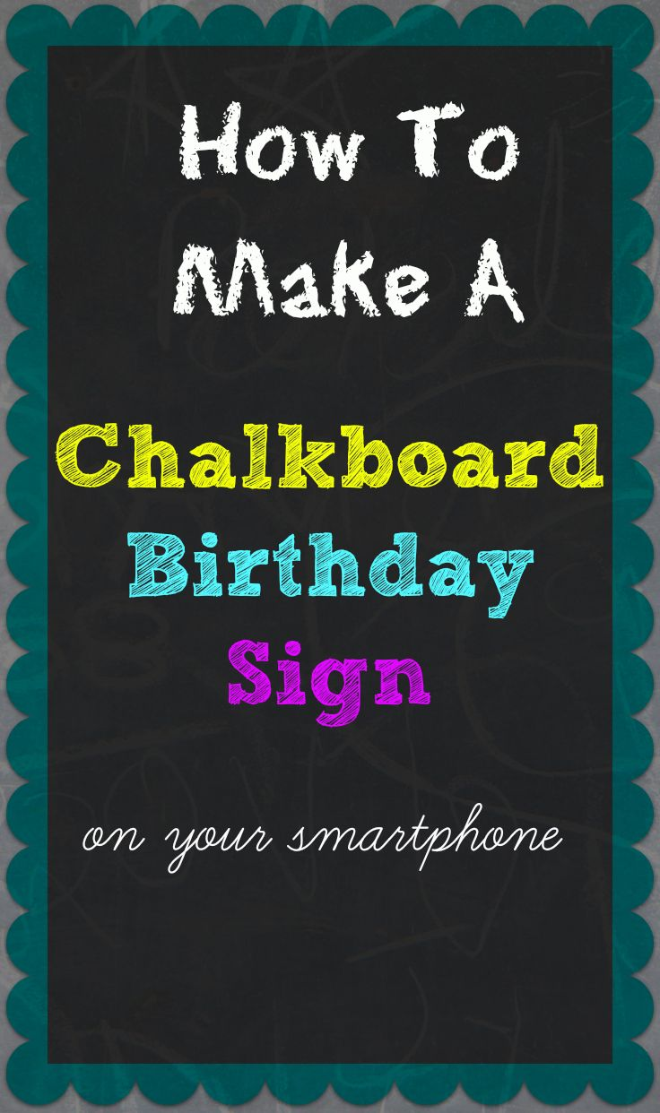 How to make a chalkboard birthday sign on your smartphone for First birthday board template