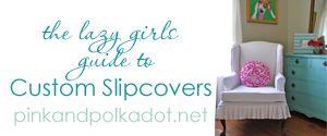lazy girl's guide to custom slipcovers  pinkandpolkadot ebook