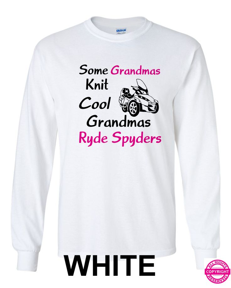 Some Grandmas knit.  Cool Grandmas Ryde Spyders - Can Am Spyder Shirt.  Long and short sleeve.  See website for more details