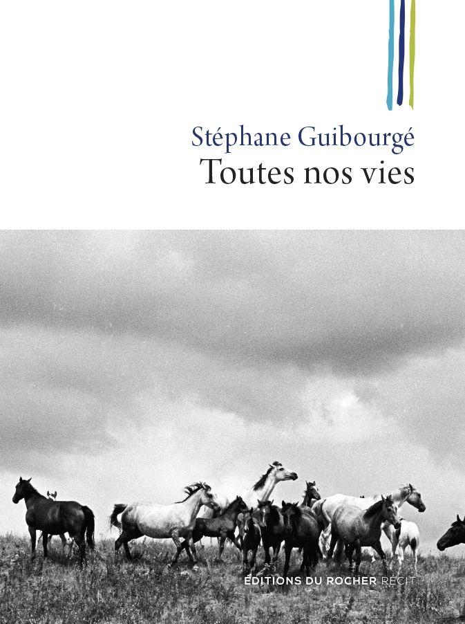 Toutes nos vies est un roman de Stéphane Guibourgé publié aux éditions du Rocher. Une critique de Henri-Charles Dahlem pour L'Ivre de Lire !