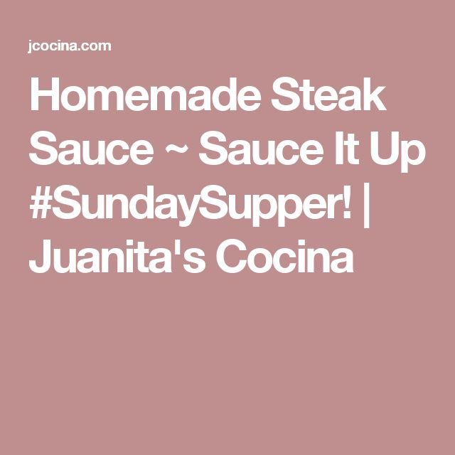 Homemade Steak Sauce ~ Sauce It Up #SundaySupper! | Juanita's Cocina