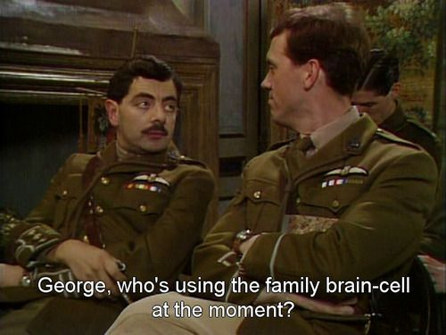 Blackadder is winning at the insults today