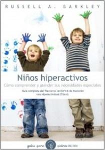 Niños hiperactivos : cómo comprender y atender sus necesidades especiales : guía completa del trastorno por déficit de atención con hiperactividad