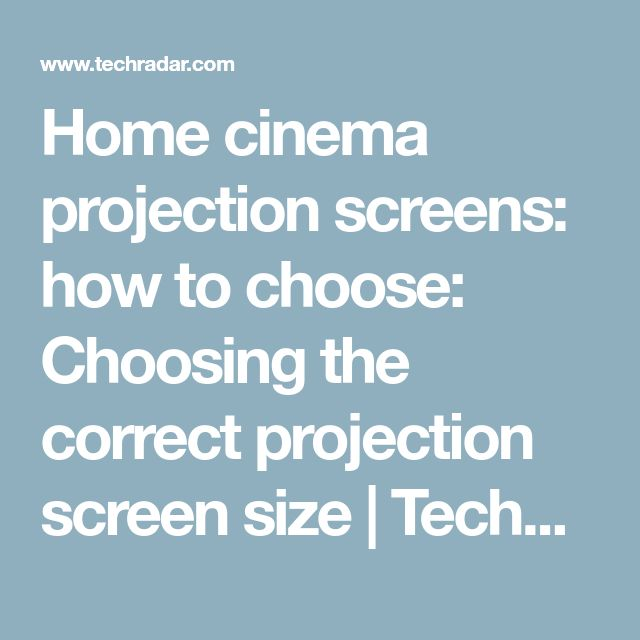 Home cinema projection screens: how to choose: Choosing the correct projection screen size | TechRadar
