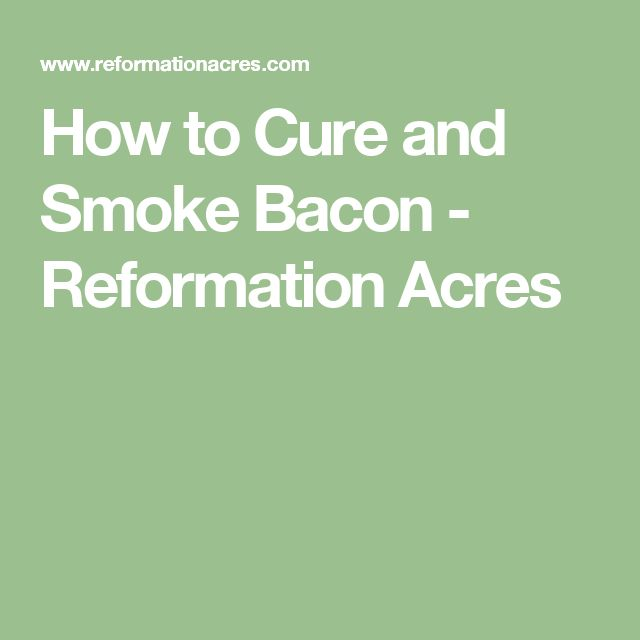 How to Cure and Smoke Bacon - Reformation Acres