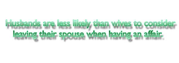Husbands are less likely than wives to consider leaving their spouse when having an affair. #Cheating #Homewrecker #CheatingHusband #picturequotes  View more #quotes on http://quotes-lover.com