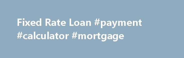 Fixed Rate Loan #payment #calculator #mortgage http://money.remmont.com/fixed-rate-loan-payment-calculator-mortgage/  #fixed rate loan # fixed-rate home loans Security for the long term Fixed-rate mortgages are the most traditional loans, and are a great choice if you plan to be in your home for a number of years. Your payments won't fluctuate unless your taxes and insurance rates change, and your interest rate is locked in for the duration of your loan. *NEW* No origination fees BECU is…