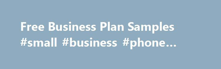 Free Business Plan Samples #small #business #phone #plan http://austin.remmont.com/free-business-plan-samples-small-business-phone-plan/  Free Sample Business Plans Find the sample plan you need Other Categories How to use a sample business plan to write your own plan If you're like most small business owners, you've never had to create a business plan before. In fact, you may have never even seen a formal business plan document let alone had to put one together. This is why we gathered this…