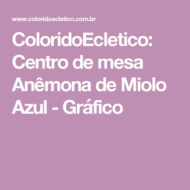 ColoridoEcletico: Centro de mesa Anêmona de Miolo Azul - Gráfico