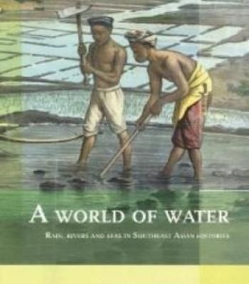 A World Of Water: Rain Rivers And Seas In Southeast Asian Histories PDF