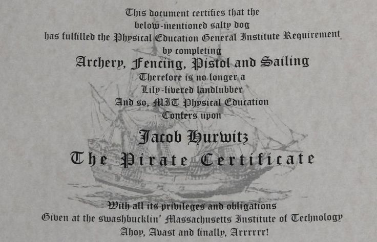 @Clinton Smith did you know your Official Pirates Certificate is but a course at MIT Away? What are the requirements? Students must complete four physical education courses: pistol, archery, sailing, and fencing. There is also rumor of a secret oath.