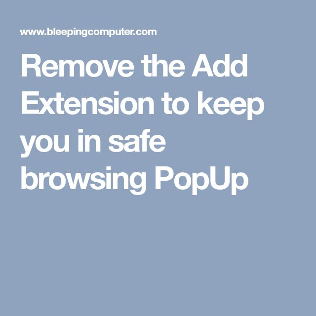Remove the Add Extension to keep you in safe browsing PopUp