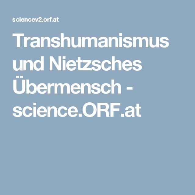 Transhumanismus und Nietzsches Übermensch - science.ORF.at