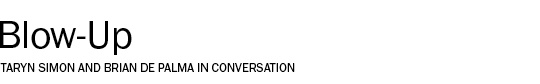 Taryn Simon and Brian de Palma in conversation... wow!