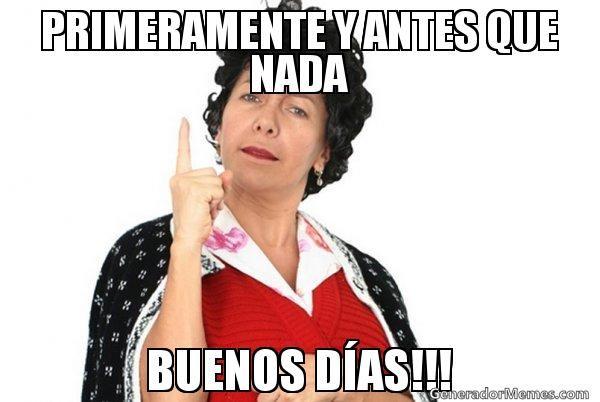 PRIMERAMENTE Y ANTES QUE NADA BUENOS D�AS!!! - Doña lucha dice