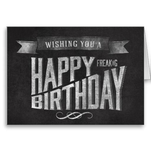 Wishing you a Happy Freaking Birthday Chalkboard Greeting Cards