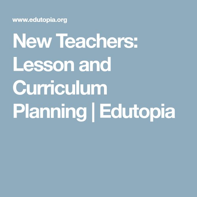 New Teachers: Lesson and Curriculum Planning   Edutopia