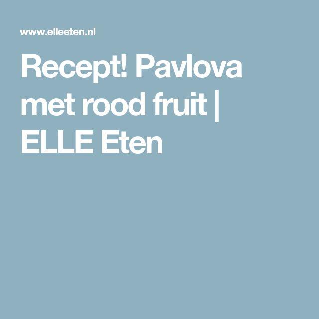 Recept! Pavlova met rood fruit | ELLE Eten