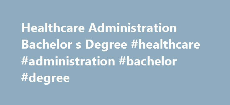 Healthcare Administration Bachelor s Degree #healthcare #administration #bachelor #degree http://namibia.remmont.com/healthcare-administration-bachelor-s-degree-healthcare-administration-bachelor-degree/  # Healthcare Administration Healthcare Administration Overview Want to be a part of a growing industry and provide critical support to people who save lives every day? A career in healthcare administration may be what you ve been looking for. According to U.S. Department of Labor…