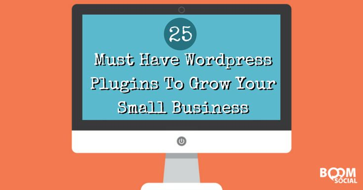 25 Must Have Wordpress Plugins To Grow Your Small Business