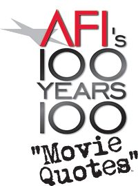 AFI's 100 Years...100 Movie Quotes is a list of the 100 top film quotes of all time.