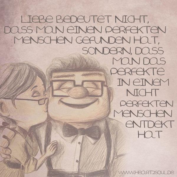 Liebe bedeutet nicht, dass man einen perfekten Menschen gefunden hat, sondern…