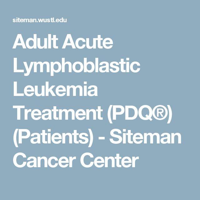 Adult Acute Lymphoblastic Leukemia Treatment (PDQ®) (Patients) - Siteman Cancer Center