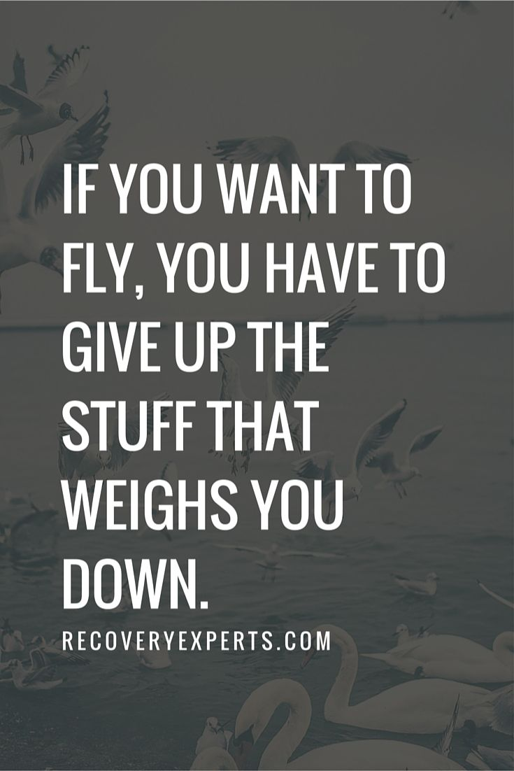 Motivational Quotes: If you want to fly, you have to give up the stuff that weighs you down.  Follow: https://www.pinterest.com/recoveryexpert