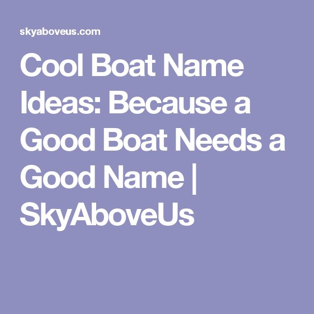 Cool Boat Name Ideas: Because a Good Boat Needs a Good Name | SkyAboveUs