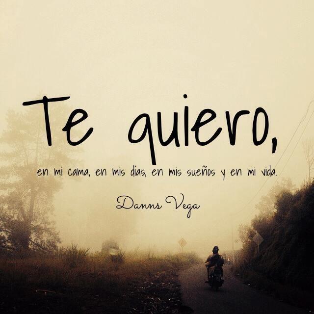Te quiero, en mi cama, en mis días, en mis sueños y en mi vida. Danns Vega