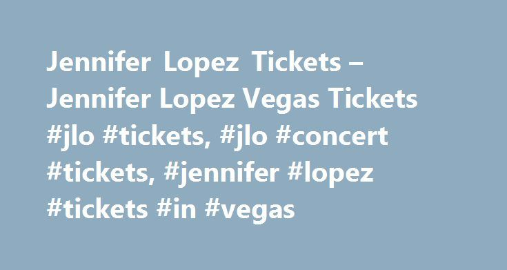 Jennifer Lopez Tickets – Jennifer Lopez Vegas Tickets #jlo #tickets, #jlo #concert #tickets, #jennifer #lopez #tickets #in #vegas http://singapore.remmont.com/jennifer-lopez-tickets-jennifer-lopez-vegas-tickets-jlo-tickets-jlo-concert-tickets-jennifer-lopez-tickets-in-vegas/  # Jennifer Lopez Tickets The Las Vegas Show 'All I Have' It's an incredible show, that will keep you on the edge of your seat, by dancing and singing. In this spectacular show Jennifer Lopez shows off her unbelievable…