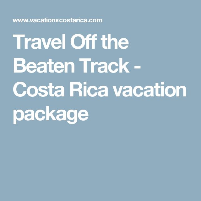 Travel Off the Beaten Track - Costa Rica vacation package