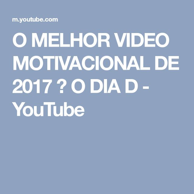 O MELHOR VIDEO MOTIVACIONAL DE 2017 ► O DIA D - YouTube