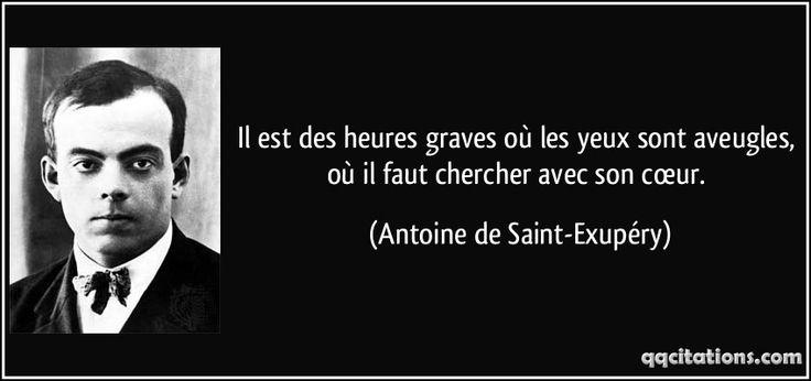 Il est des heures graves où les yeux sont aveugles, où il faut chercher avec son cœur. (Antoine de Saint-Exupéry) #citations #AntoinedeSaint-Exupéry