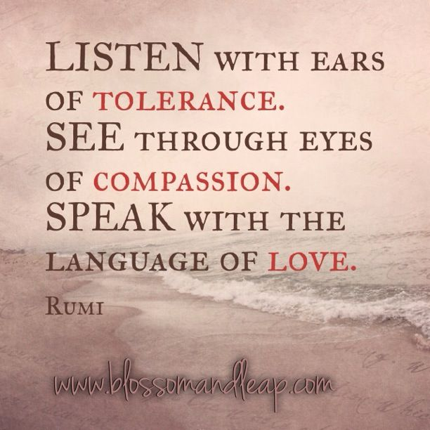 #rumi #quote | Listen See and Speak with the language of love.