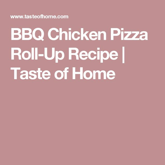 BBQ Chicken Pizza Roll-Up Recipe | Taste of Home