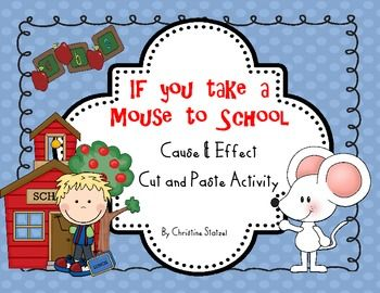 FREEBIE~This is a cause and effect activity on Laura Numeroff's If You Take a Mouse to School. It is a fun cut