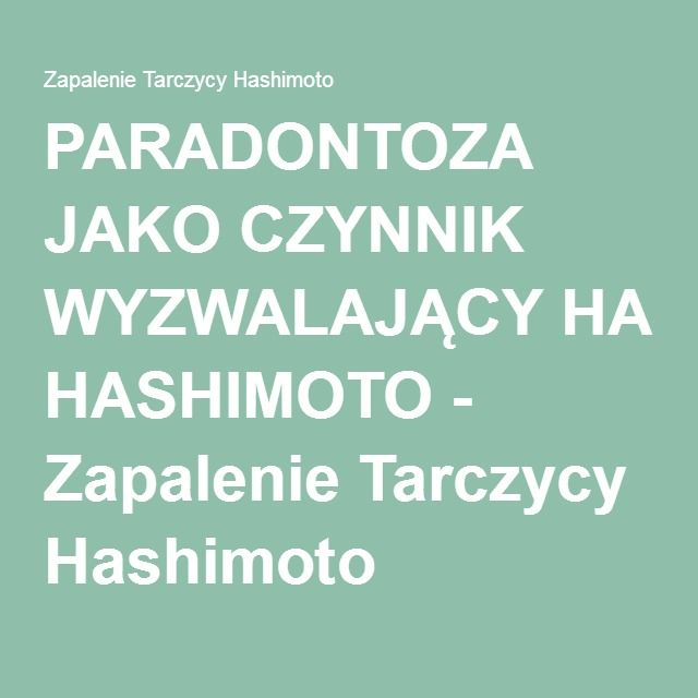 PARADONTOZA JAKO CZYNNIK WYZWALAJĄCY HASHIMOTO - Zapalenie Tarczycy Hashimoto