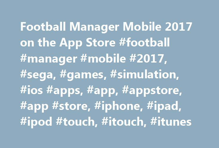 Football Manager Mobile 2017 on the App Store #football #manager #mobile #2017, #sega, #games, #simulation, #ios #apps, #app, #appstore, #app #store, #iphone, #ipad, #ipod #touch, #itouch, #itunes http://massachusetts.remmont.com/football-manager-mobile-2017-on-the-app-store-football-manager-mobile-2017-sega-games-simulation-ios-apps-app-appstore-app-store-iphone-ipad-ipod-touch-itouch-itunes/  # Football Manager Mobile 2017 Description Football Manager Mobile 2017 is the quickest way to…