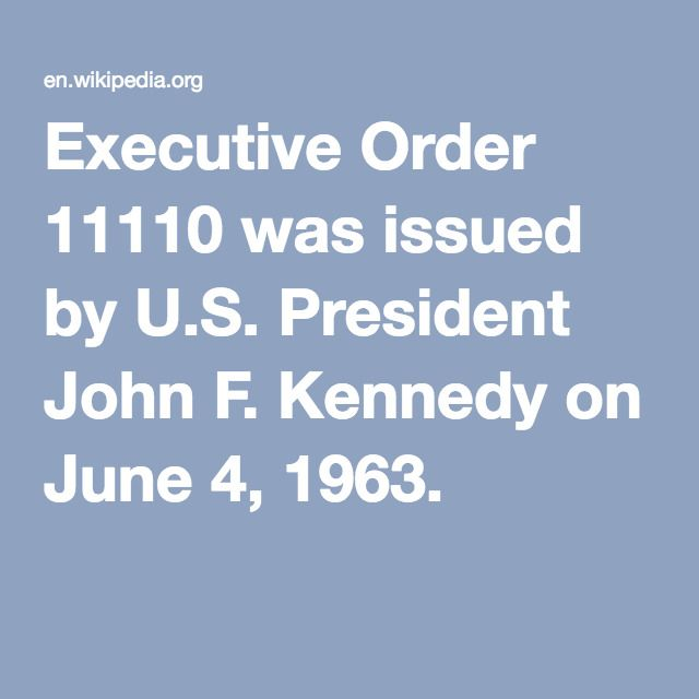 Executive Order 11110 was issued by U.S. President John F. Kennedy on June 4, 1963.