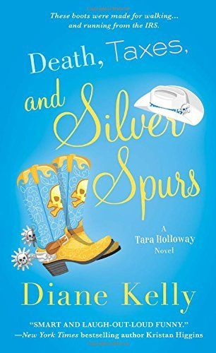 Death, Taxes, and Silver Spurs (2014) (The seventh book in the Tara Holloway series) A novel by Diane Kelly