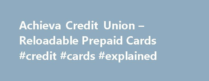 Achieva Credit Union – Reloadable Prepaid Cards #credit #cards #explained http://credits.remmont.com/achieva-credit-union-reloadable-prepaid-cards-credit-cards-explained/  #reloadable credit cards # Achieva Prepaid Visa © Card Achieva is now offering a secure and convenient alternative to using cash or checks. The Achieva Prepaid Visa card is a reloadable Visa card you load with money to use everywhere…  Read moreThe post Achieva Credit Union – Reloadable Prepaid Cards #credit #cards…