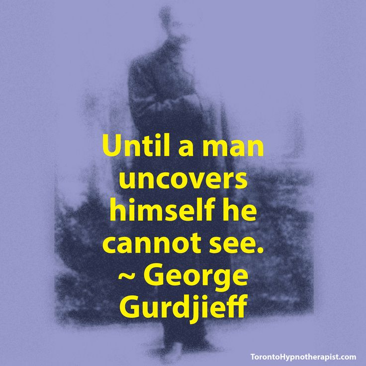 Until a man uncovers himself he cannot see. ~ George Gurdjieff Quotes