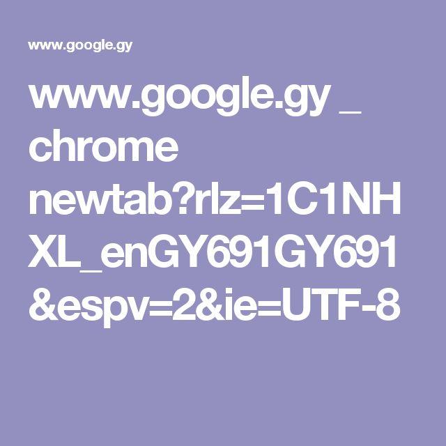 www.google.gy _ chrome newtab?rlz=1C1NHXL_enGY691GY691&espv=2&ie=UTF-8